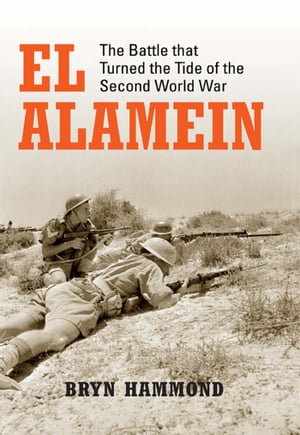 El Alamein The Battle that Turned the Tide of the Second World War