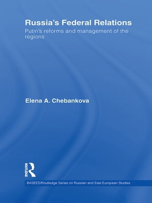 Russia?s Federal Relations Putin's Reforms and Management of the Regions