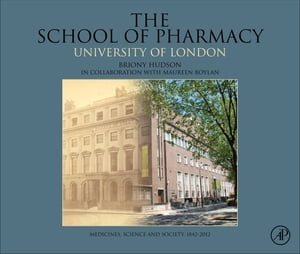 The School of Pharmacy,  University of London Medicines,  Science and Society,  1842-2012
