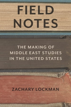 Field Notes The Making of Middle East Studies in the United States