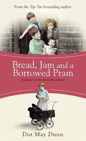 Bread,  Jam and a Borrowed Pram A Nurse's Story From the Streets