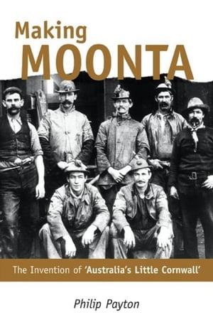 Making Moonta: The Invention of 'Australia's Little Cornwall'