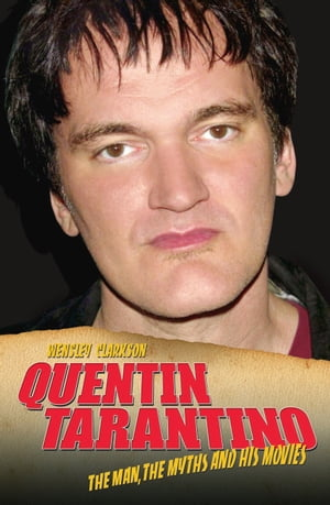 Quentin Tarantino - The Man,  The Myths and the Movies