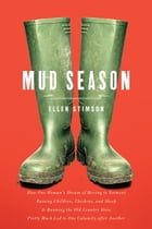 Mud Season: How One Woman's Dream of Moving to Vermont, Raising Children, Chickens and Sheep, and Running the Old Country Store Pretty Much Led to One Calamity After Another Cover Image