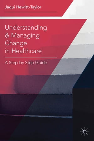 Understanding and Managing Change in Healthcare A Step-by-Step Guide