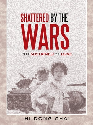 Shattered by the Wars But Sustained by Love