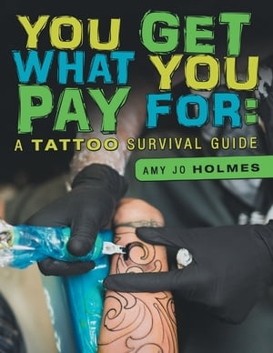 You Get What You Pay For: A Tattoo Survival Guide