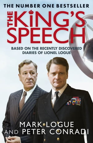 The King's Speech Based on the Recently Discovered Diaries of Lionel Logue