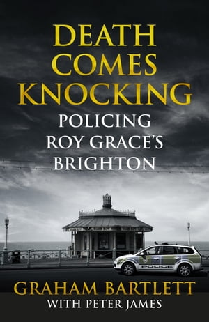 Death Comes Knocking Policing Roy Grace's Brighton