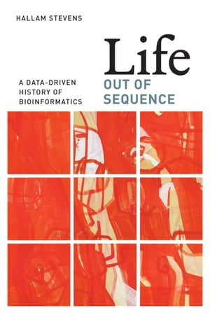 Life Out of Sequence A Data-Driven History of Bioinformatics