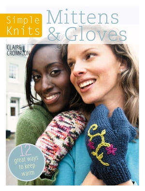 Simple Knits - Mittens & Gloves 12 Great Ways to Keep Warm
