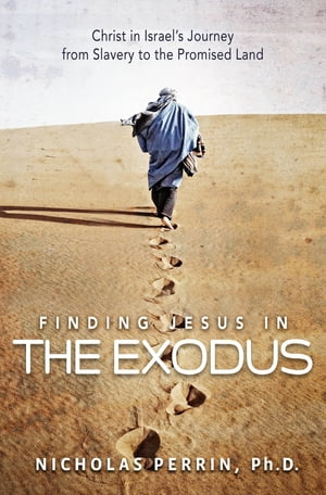 Finding Jesus In the Exodus Christ in Israel's Journey from Slavery to the Promised Land