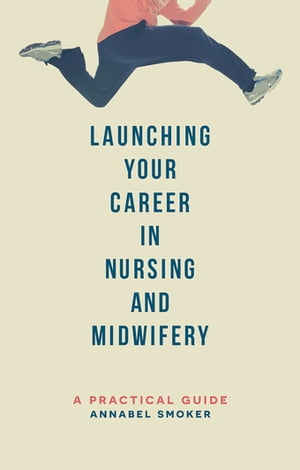 Launching Your Career in Nursing and Midwifery A Practical Guide