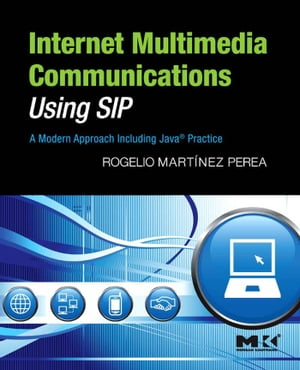 Internet Multimedia Communications Using SIP: A Modern Approach Including Java® Practice