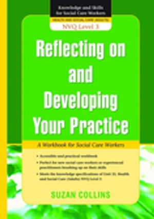 Reflecting On and Developing Your Practice A Workbook for Social Care Workers