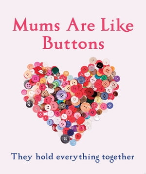 Mums Are Like Buttons: They Hold Everything Together