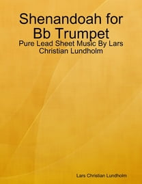 Shenandoah for Bb Trumpet - Pure Lead Sheet Music By Lars Christian Lundholm
