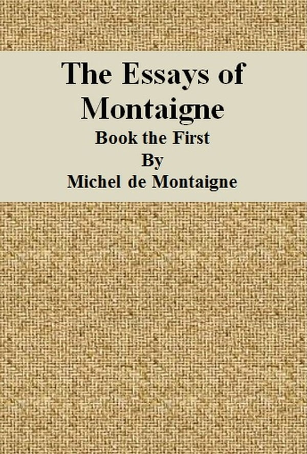the essays of montaigne a critical exploration Michel de montaigne on making opinions in his three books of essays, michel de montaigne reflects upon his life to uncover some of the stable truths that will help to guide a man's opinions he claims that man is miraculously vain, various and wavering.