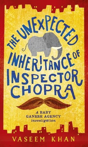 The Unexpected Inheritance of Inspector Chopra Book One of the Baby Ganesh Agency series