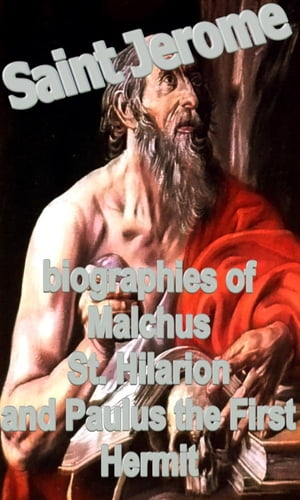biographies of Malchus,  St. Hilarion and Paulus the First Hermit