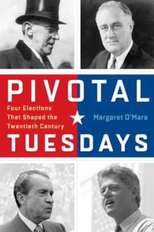 Pivotal Tuesdays Four Elections That Shaped the Twentieth Century