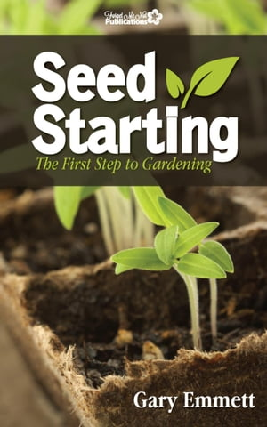 Seed Starting-The First Step to Gardening The First Steps in Gardening,  #1