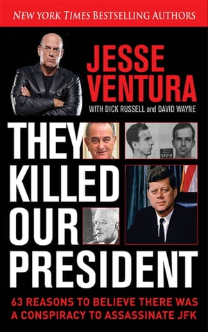 They Killed Our President 63 Facts That Prove a Conspiracy to Kill JFK