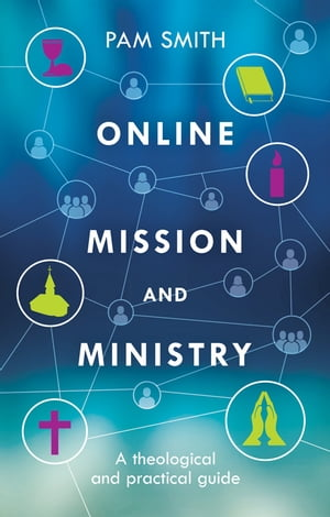 Online Mission and Ministry A Theological and Practical Guide