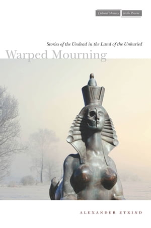 Warped Mourning Stories of the Undead in the Land of the Unburied
