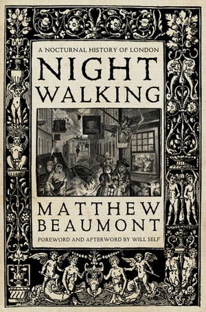 Nightwalking A Nocturnal History of London