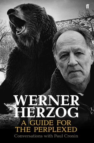 Werner Herzog ? A Guide for the Perplexed Conversations with Paul Cronin