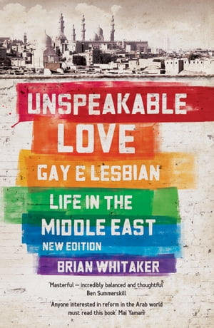 Unspeakable Love Gay and Lesbian Life in the Middle East