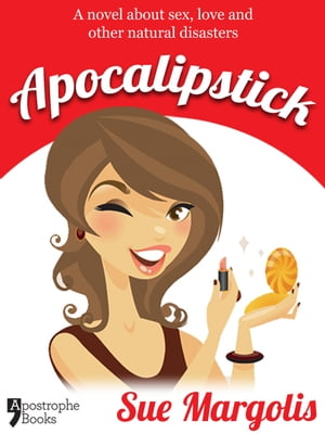 Apocalipstick: A Novel About Sex,  Love And Other Natural Disasters