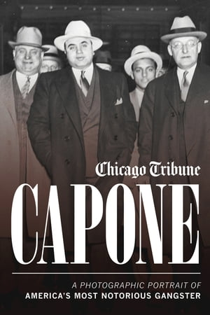 Capone A Photographic Portrait of America's Most Notorious Gangster