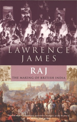 Raj The Making and Unmaking of British India