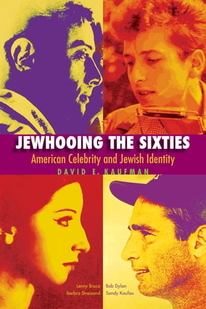 Jewhooing the Sixties American Celebrity and Jewish Identity?Sandy Koufax,  Lenny Bruce,  Bob Dylan,  and Barbra Streisand