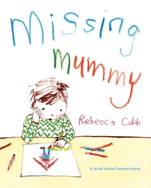 Missing Mummy A book about bereavement