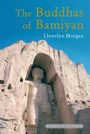 The Buddhas of Bamiyan: The Wonders of the World