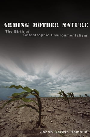 Arming Mother Nature: The Birth of Catastrophic Environmentalism