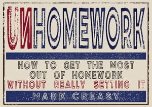 Unhomework How to get the most out of homework without really setting it