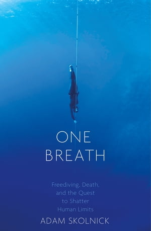One Breath Freediving,  Death,  and the Quest to Shatter Human Limits
