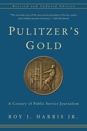 Pulitzer's Gold A Century of Public Service Journalism