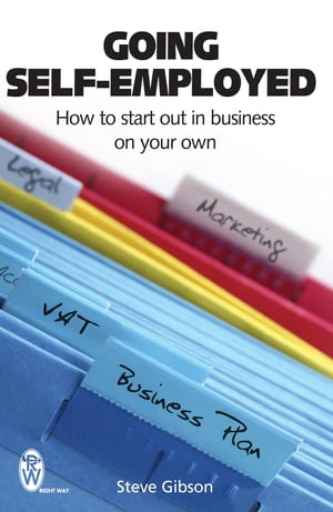 Going Self-Employed How to Start Out in Business on Your Own