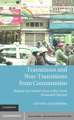 Transitions and Non-Transitions from Communism Regime Survival in China,  Cuba,  North Korea,  and Vietnam