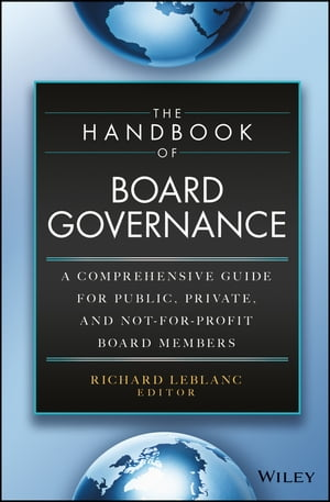 The Handbook of Board Governance A Comprehensive Guide for Public,  Private,  and Not-for-Profit Board Members