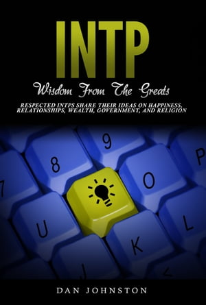 INTP Wisdom From The Greats Respected INTPs Share Their Ideas On Happiness,  Relationships,  Wealth,  Government,  and Religion