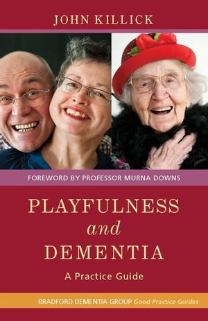 Playfulness and Dementia A Practice Guide