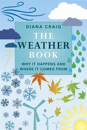 The Weather Book: Why It Happens And Where It Comes From Why It Happens and Where It Comes From