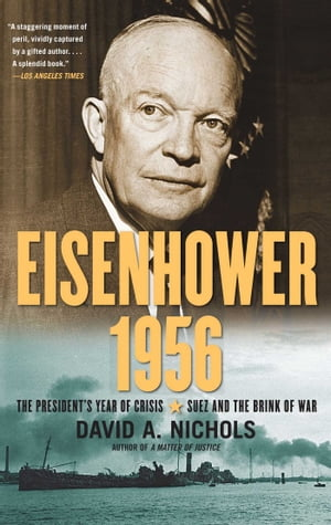 Eisenhower 1956 The President's Year of Crisis--Suez and the Brink of War