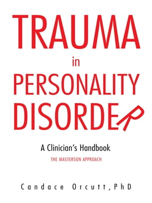 TRAUMA IN PERSONALITY DISORDER A Clinician?s Handbook The Masterson Approach
